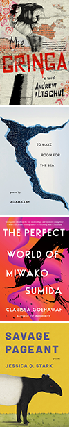 The covers of The Gringa by Andrew Altschul, To Make Room for the Sea by Adam Clay, The Perfect World of Miwako Sumida by Clarissa Goenawan, and Savage Pageant by Jessica Q. Stark.