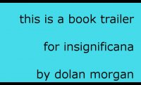 book trailer: INSIGNIFICANA by Dolan Morgan