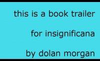 book trailer: INSIGNIFICANA by Dolan Morgan