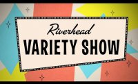 Riverhead Variety Show (Closed Captions)