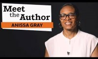Meet the Author: Anissa Gray (THE CARE AND FEEDING OF RAVENOUSLY HUNGRY GIRLS)