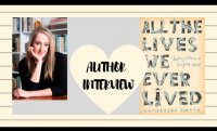 AUTHOR INTERVIEW | KATHARINE SMYTH | ALL THE LIVES WE EVER LIVED