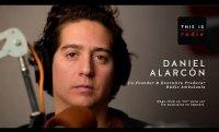 Daniel Alarcón — This is Radio
