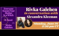 EVERYONE KNOWS YOUR MOTHER IS A WITCH: Rivka Galchen in conversation with Alexandra Kleeman